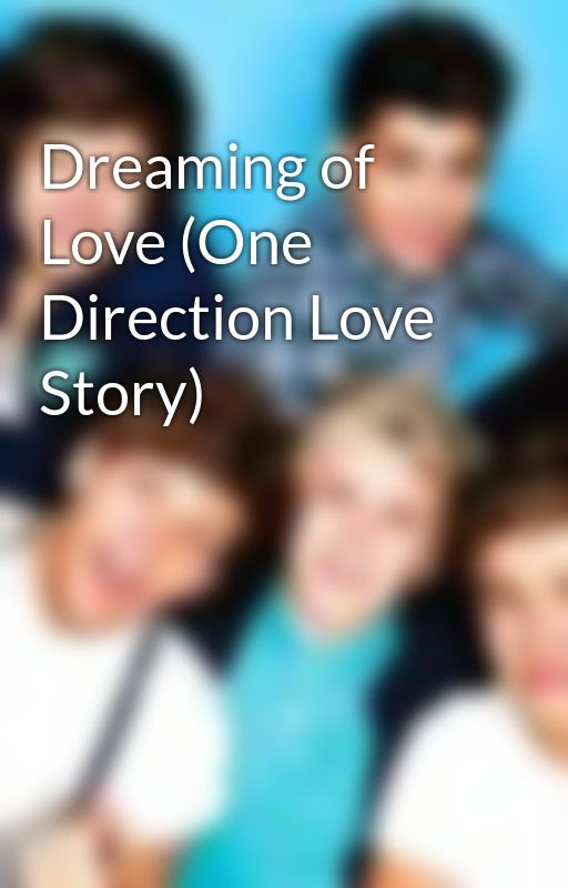 Dreaming of Love (One Direction Love Story) by ashleeandkatie