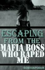 Escaping From The Mafia Boss Who Raped Me by romeospoison