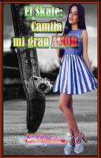 El Skate Mi Pasión Y Tu Camila Cabello Mi Gran Amor by Tamarindo_rojizo