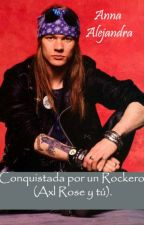 Conquistada por un Rockero. (Axl Rose y tú) by AnnaAlejandra