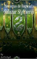 Memorias de Hogwarts: Salazar Slytherin <COMPLETA> by LuzDiAngelo