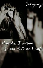Hopeless Devotion |Jason McCann Fanfic| by Jerryismypizza