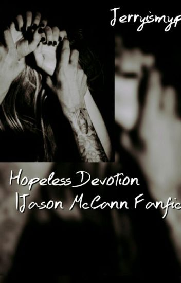 Hopeless Devotion |Jason McCann Fanfic|
