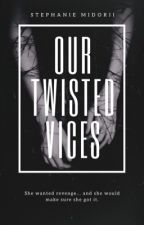 Our Twisted Vices by smidorii