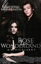 Rose In Wonderland || h.s. *ON MAJOR HOLD* by mythicalarry