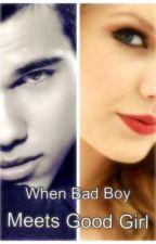 When Bad Boy Meets Good Girl by KimyParcasioManzano
