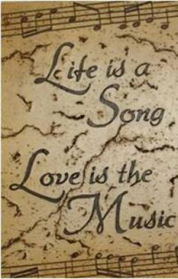 Life is a song. Love is the music