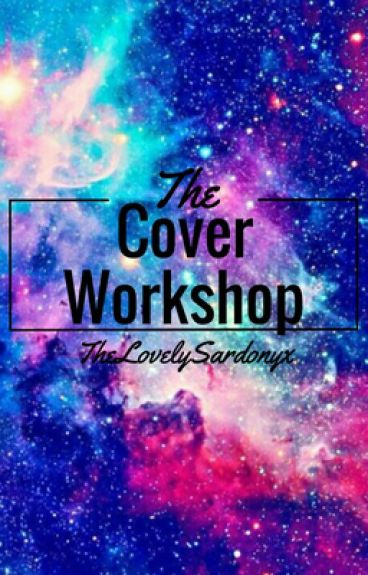 The Cover Workshop [REQUESTS CLOSED]