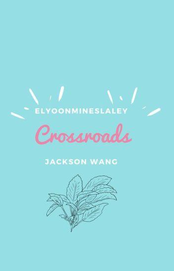 Crossroads Jackson Wang  [got7] y tu /adaptada/