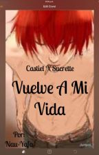 Vuelve a mi vida. (Castiel x Sucrett) by Niu-yafa
