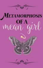 [ON HOLD] Metamorphosis of a Mean Girl  (How To Rule Your High School Part 2) by MissKatey