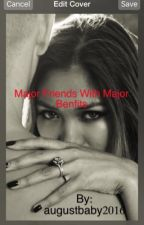 Major Friends with Major Benefits by augustbaby2016