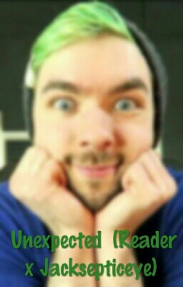 Unexpected (Reader x Jacksepticeye)