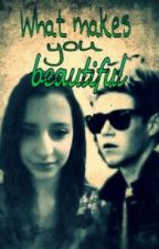 What makes you Beautiful (Niall Horan FF)*Slow Updates* by NiallersBody