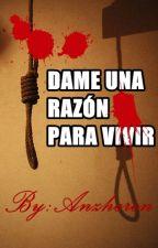 Dame Una Razón Para Vivir by AnzheronOfficialWP