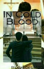 In Cold Blood by Gxddess123