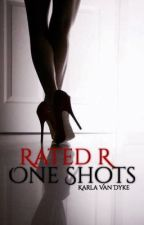 Rated R One Shots by KarlaVanDyke_