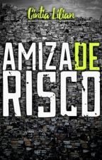 AMIZADE DE RISCO (LIVRO EM HIATUS) by CintiaLilian