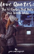 Love Quotes: The 101 quotes that make love worth while <3 by jazz_lakersgirl13