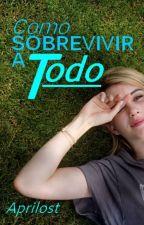 Como Sobrevivir a Todo by Aprilost