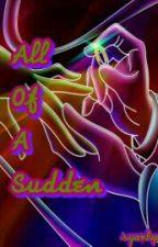 All Of A Sudden by SyamimiSham