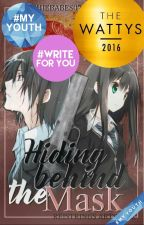 Hiding Behind The Mask (Published) #Wattys2016Winner by MoshieBabes07