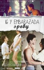 16 y embarazada |Spoby| by lauren098777