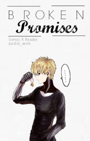 Genos x Reader (OPM) - Broken Promises [Updating]