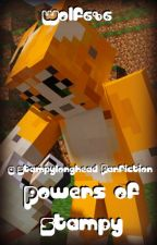 Powers Of Stampy (A StampyLongHead FanFiction) DISCONTINUED by Wolf686