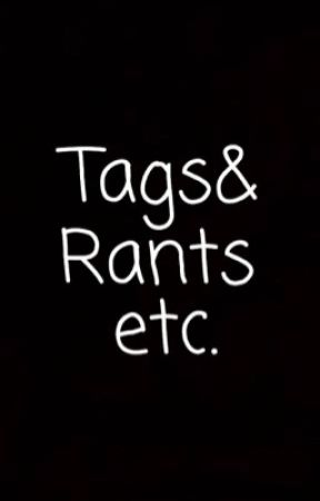 Tags & Rants etc. by PentaholicLiar
