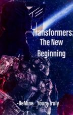 Transformers: The New Beginning (Fanfic) by BeMine_YoursTruly