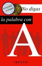 No Digas La Palabra Con A. by ThatEyes