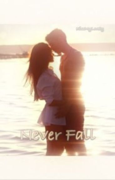 Never Fall (COMPLETED)
