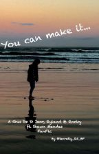 You Can Make It (Gus De St Jeor, Ryland & Rocky ft. Shawn Mendes Book 1) by Secretly_R5_BF