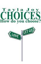 Choices by Tayla_Joy