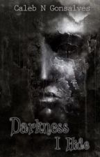 Darkness I Hide by CalebNGonsalves