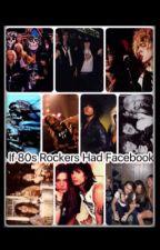 If 80's Rockers Had Facebook by CayseeSchmidt