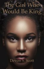 The Girl Who Would Be King by MayaGadley