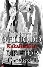 O Filho Do Diretor(Gostoso) - {Revisão} by KakaBadGirl