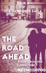 The Road Ahead (A Hunter Hayes Fanfiction, Book 4 of The Hardships Saga) by Nethii120700