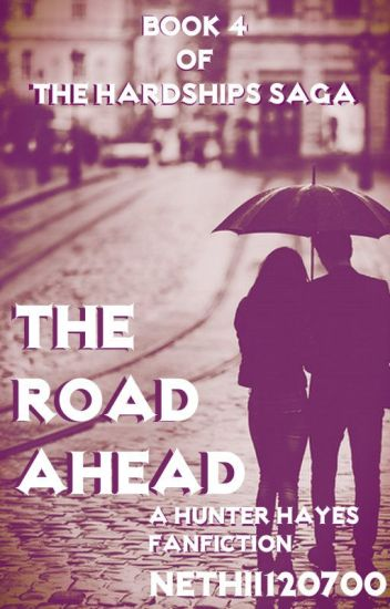 The Road Ahead (A Hunter Hayes Fanfiction, Book 4 of The Hardships Saga)
