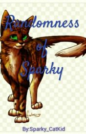 Randomness Of Sparky by Sparky_CatKid
