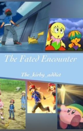 The Fated Encounter (Pokemon/Kirby mash up!)