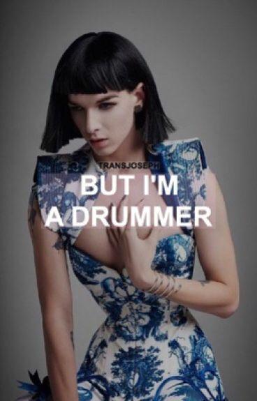 but I'm a drummer ; joshler