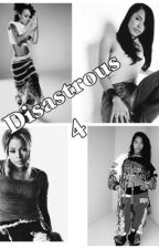 Disastrous 4 by Drea_hill