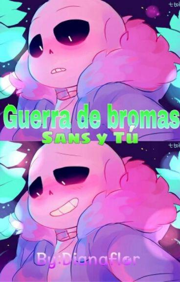 Guerra De Bromas (Sans Y Tú)