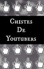 Chistes De Youtubers :D by KawaiiOMG12