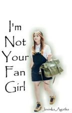 I'm (not) Your (Fan) Girl [ ON EDITING ] by Jovinka_Agatha
