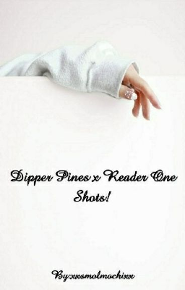 Dipper Pines x reader one-shots