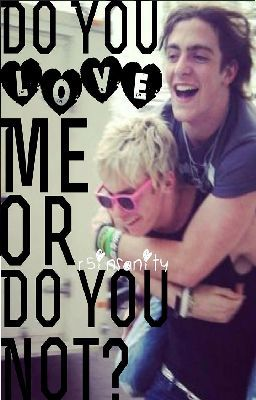 , Do You Love Me Or Do You Not? (a Ross Lynch/Rocky Lynch/R5 Fan Fic